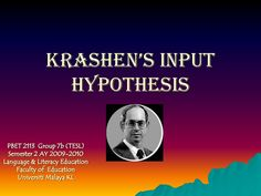 An attempt at presenting Krashen's input hypothesis in language learning by students of PBET 2113 Faculty of Education Universiti Malaya. Primary source: Brown…