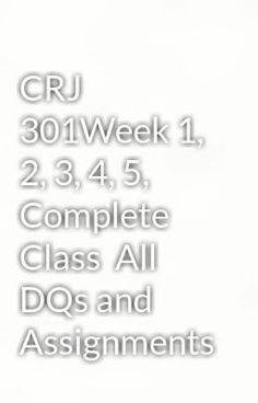 """Read """"CRJ 301Week 1, 2, 3, 4, 5, Complete Class  All DQs and Assignments"""" #wattpad #mystery-thriller  Visit Now for Complete Course:  www.homework-aid.com"""