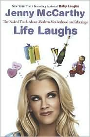 LIFE LAUGHS by Jenny McCarthy---Hilarious and down to earth, I love all of Jenny's books!