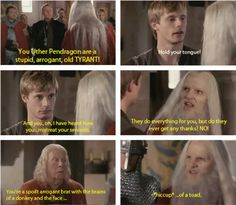 Merlin-in-disguise telling Arthur how he treats him. I loved this scene! he finally got to speak his mind.