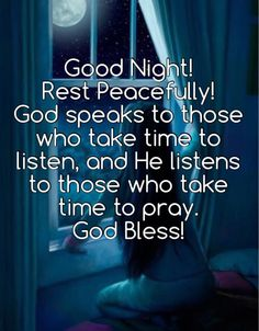 Good Night! Rest Peacefully! God speaks to those who take time to listen, and He listens to those who take time to pray. God bless!