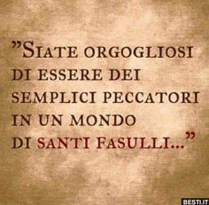 Siate orgogliosi..   BESTI.it - immagini divertenti, foto, barzellette, video Quotes Thoughts, Wise Quotes, Motivational Quotes, Italian Quotes, Book Markers, Picture Quotes, My Images, Favorite Quotes, Lettering