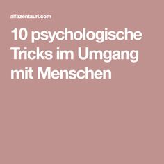 10 psychologische Tricks im Umgang mit Menschen Coaching, Smart Strategy, Good To Know, Psychology, Life Hacks, Stress, Motivation, Learning, Health