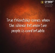 True friendship comes when the silence between two people is comfortable #123rf #friendship #quote