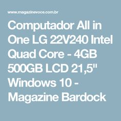 "Computador All in One LG 22V240 Intel Quad Core - 4GB 500GB LCD 21,5"" Windows 10 - Magazine Bardock"