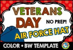 VETERANS DAY HAT CRAFTIVITY  Kids will feel love making and wearing this hat on Veterans Day! This resource contains a cute Air Force hat template, both in color and bw. Simply print and go! Children can look at the colored template to color their own hat.