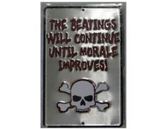 """""""The Beating Will Continue Until Morale Improves"""" - Stamped Tin Sign. Measures 8"""" x 12"""". Pre drilled for easy mounting."""