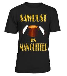 "# Sawdust is Man Glitter T-Shirt, Funny Father's Day Gift Dad .  Special Offer, not available in shops      Comes in a variety of styles and colours      Buy yours now before it is too late!      Secured payment via Visa / Mastercard / Amex / PayPal      How to place an order            Choose the model from the drop-down menu      Click on ""Buy it now""      Choose the size and the quantity      Add your delivery address and bank details      And that's it!      Tags: He's in his man cave…"
