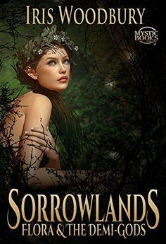 Sorrowlands: Flora and the Demi-Gods by Iris Woodbury