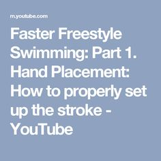 Faster Freestyle Swimming: Part 1. Hand Placement: How to properly set up the stroke - YouTube