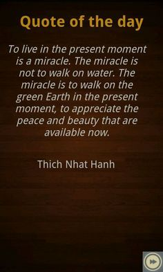 Reminder to live in the present moment by Thich Nhat Hanh.