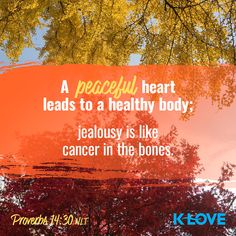 A peaceful heart leads to a healthy body; jealousy is like cancer in the bones. –Proverbs 14:30 NLT #VerseOfTheDay #Scripture
