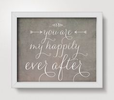 You Are My Happily Ever After Valentine Typography Print, 8x10 or 11x14, Wedding Decor, Wedding Gift, Wall Art, Gray, Sweet Rustic, Charming by IslaysTerrace on Etsy https://www.etsy.com/listing/152825456/you-are-my-happily-ever-after-valentine