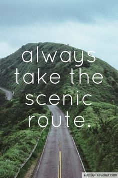 Always take the scenic route. Let this travel quote and our travel guides steer you in the right direction.