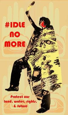 Protest our land, water, rights, & future #IdleNoMore