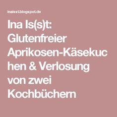 Ina Is(s)t: Glutenfreier Aprikosen-Käsekuchen & Verlosung von zwei Kochbüchern