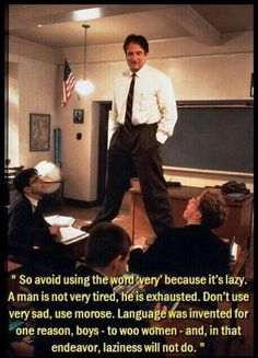 Dead Poets Society I love this movie. And I second that nothing is more attractive than beautiful language.