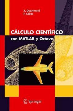 Cálculo científico con matlab y octave  / A. Quarteroni. 2006.