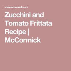 Zucchini and Tomato Frittata Recipe | McCormick