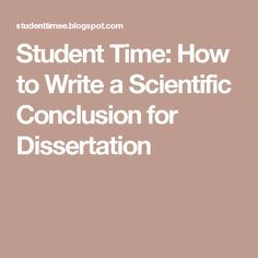 Student Time: How to Write a Scientific Conclusion for Dissertation Dissertation Writing, Phd Student, Science, Art, Art Background, Kunst, Performing Arts, Art Education Resources, Artworks
