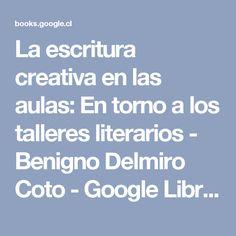 La escritura creativa en las aulas: En torno a los talleres literarios - Benigno Delmiro Coto - Google Libros