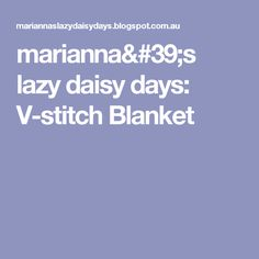 marianna's lazy daisy days: V-stitch Blanket