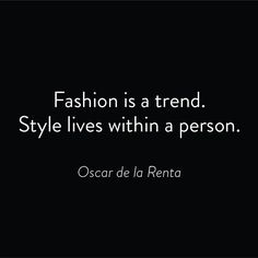 Fashion is a trend. Style lives within a person. - Oscar de la Renta