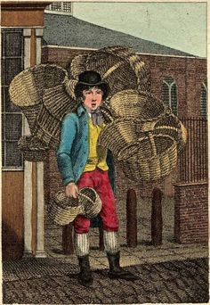 """""""Itinerant Traders of London in their Ordinary Costume with Notices of Remarkable Places given in the Background"""" by William Marshall Craig (1804): """"Baskets. Market, fruit, bread, bird, work and many other kinds of baskets, the inferior rush, the better sort of osier, and some of them neatly coloured and adorned, are to be bought cheaply of the criers of baskets."""""""