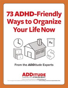 *Best of the Web - 73 ADHD-Friendly Ways to Organize Your Life Now - Free download with tips from some the biggest names in the field of ADD/ADHD. (Judith Kolberg, Sandy Maynard, Ned Hallowell, Beth Main and more) See ADDfreeSources for more great tips: www.pinterest.com/addfreesources/