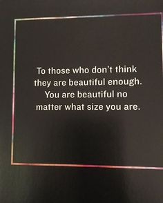 Strong words but so true. It doesnt matter what size you are or how you look like, as long as youre happy with who you are. Beauty is in the inside . Positive Body Image, Strong Words, It Doesnt Matter, Body Love, You Are Beautiful, So True, Encouragement, Cards Against Humanity, Positivity