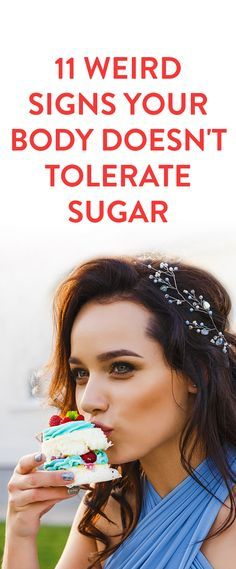 11 Weird Signs Your Body Doesn't Tolerate Sugar