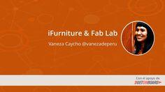 iFurniture & Fab Lab #devHangout 113 con @vanezadeperu