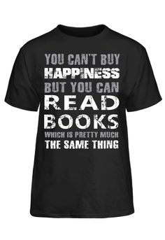 You Can't Buy Happiness But You Can Read Books Which Is Pretty Much The Same Thing T-Shirt Hand Watch, Book Reader, Books To Read, Hold Hands, Football Fans, Reading, Mens Tops, T Shirt, Happiness