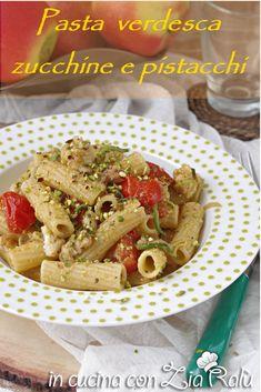 Pasta verdesca zucchine e pistacchi - In cucina con Zia Ralù Fusilli, Zia, Pasta, Chicken, Italian Recipes, Food, Essen, Meals, Yemek