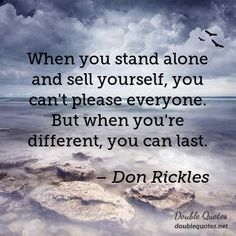 """When You Stand Alone And Sell Yourself, You Can't Please Everyone. But When You're Different, You Can Last.""-Don Rickles"
