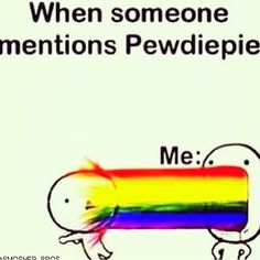 Yep. Pewdiepie @Ashtin Helmer Olin this realllyyyyy reminds me of you.....xD