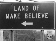 Land of Make Believe. I know this looks like a joke, but when i was a little kid in upstate NY and there was an attraction called Land of Make Believe and I LOVED it! I still recall how magical it felt to me then. Make Believe, Jm Barrie, The Victim, Green Day, Funny Signs, That Way, Inspire Me, Make Me Smile, Just In Case