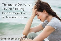 Things to Do When You're Feeling Discouraged as a Homeschooler