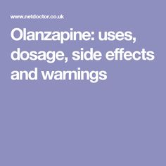 Olanzapine: uses, dosage, side effects and warnings