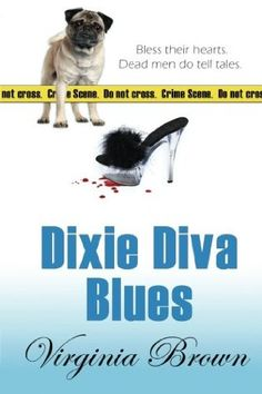 Dixie Diva Blues (2011) (The third book in the Dixie Divas series) A novel by Virginia Brown