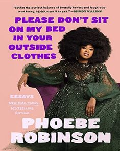 📖 Please Don't Sit On My Bed In Your Outside Clothes by Phoebe Robinson 2 Dope Queens, Women In Leadership, Pop Culture References, Stand Up Comedians, Thing 1, Pitch Perfect, Penguin Random House, White People