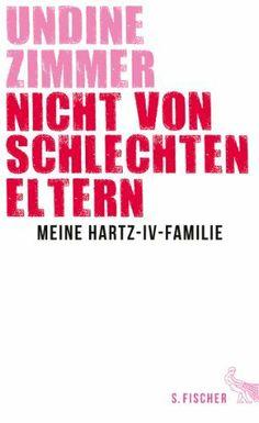 Nicht von schlechten Eltern - Meine Hartz-IV-Familie von Undine Zimmer, http://www.amazon.de/dp/3100925920