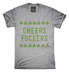 St Patrick's Day Cheers Fuckers T-Shirts, Hoodies, Tank Tops