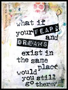 froebelsternchen: 2254 - What if your fears and dreams exist in the same place....