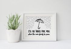 So no one told you life was gonna be this way... (clap clap clap clap) I'LL BE THERE FOR YOU! when the rain starts to pour... Friends poster!
