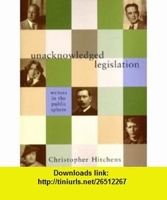 Unacknowledged Legislation Writers in the Public Sphere (9781859843833) Christopher Hitchens , ISBN-10: 1859843832  , ISBN-13: 978-1859843833 ,  , tutorials , pdf , ebook , torrent , downloads , rapidshare , filesonic , hotfile , megaupload , fileserve