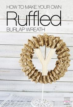 | How to Make a Monogrammed DIY Ruffled Burlap Wreath! | http://soiree-eventdesign.com