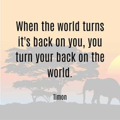 When the world turns its back on you, you turn your back on the world Timon quote from Lion King Life Quotes Disney, Best Disney Quotes, New Quotes, Cute Quotes, Inspirational Quotes, Qoutes, Beautiful Disney Quotes, Lion King Quotes, World Quotes