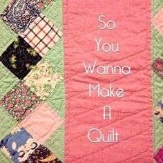 Beginner Quilting Series- So You Wanna Make A Quilt...