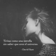 Tiritas como una estrella sin saber que eres el universo. #DavidSant . . . . . . ✨ #accionpoetica #acciónpoética #autor #fotofrase #letras…